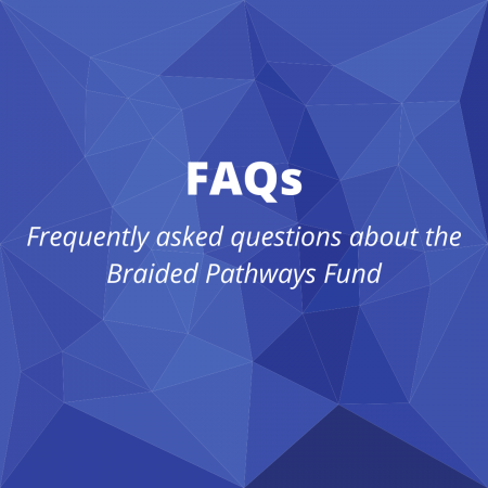 FAQs: frequently asked questions about the braided pathways fund
